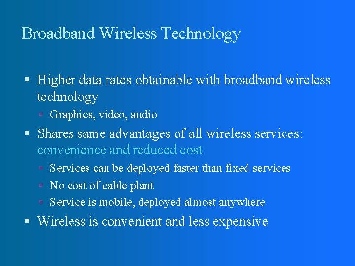 Broadband Wireless Technology Higher data rates obtainable with broadband wireless technology Graphics, video, audio