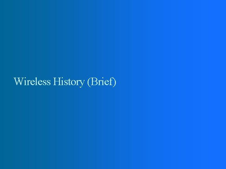 Wireless History (Brief)