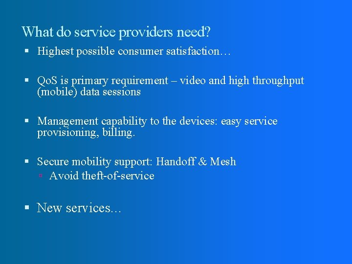 What do service providers need? Highest possible consumer satisfaction… Qo. S is primary requirement