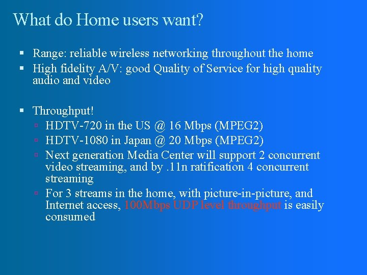 What do Home users want? Range: reliable wireless networking throughout the home High fidelity