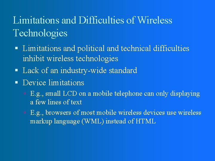 Limitations and Difficulties of Wireless Technologies Limitations and political and technical difficulties inhibit wireless