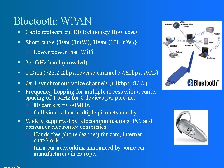 Bluetooth: WPAN Cable replacement RF technology (low cost) Short range {10 m (1 m.