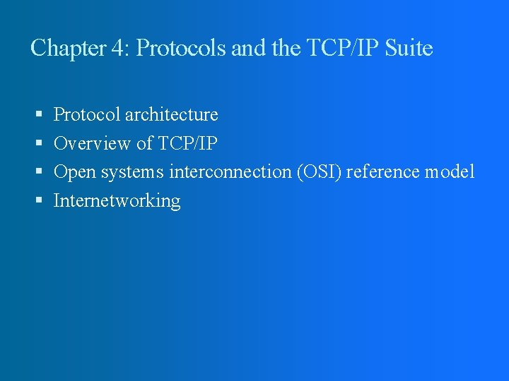 Chapter 4: Protocols and the TCP/IP Suite Protocol architecture Overview of TCP/IP Open systems