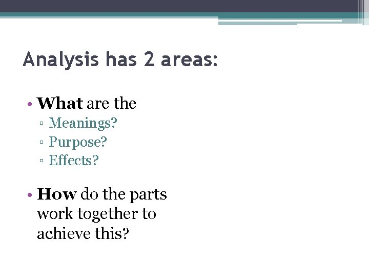Analysis has 2 areas: • What are the ▫ Meanings? ▫ Purpose? ▫ Effects?