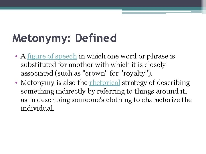 Metonymy: Defined • A figure of speech in which one word or phrase is