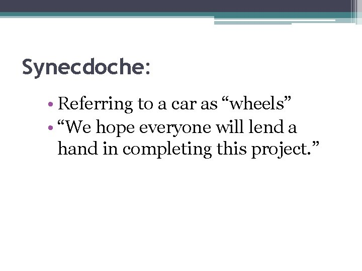 """Synecdoche: • Referring to a car as """"wheels"""" • """"We hope everyone will lend"""