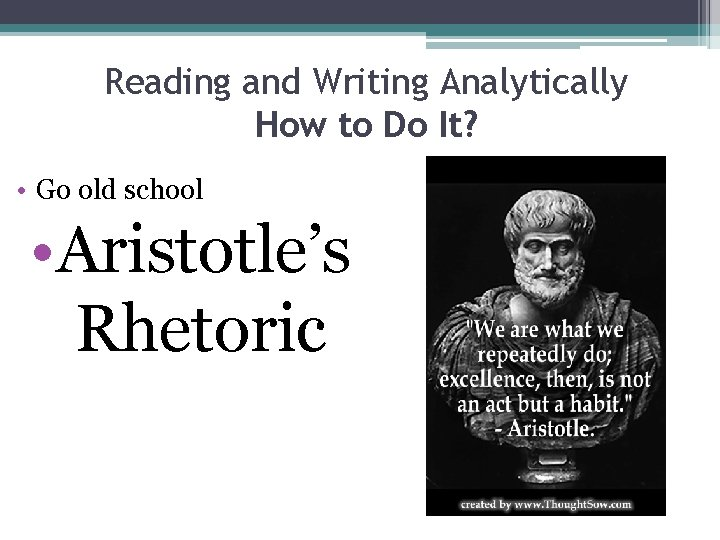 Reading and Writing Analytically How to Do It? • Go old school • Aristotle's