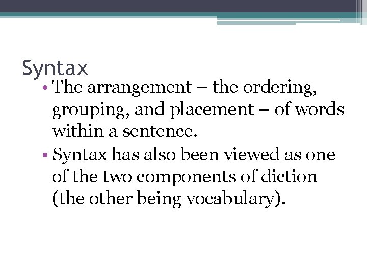 Syntax • The arrangement – the ordering, grouping, and placement – of words within
