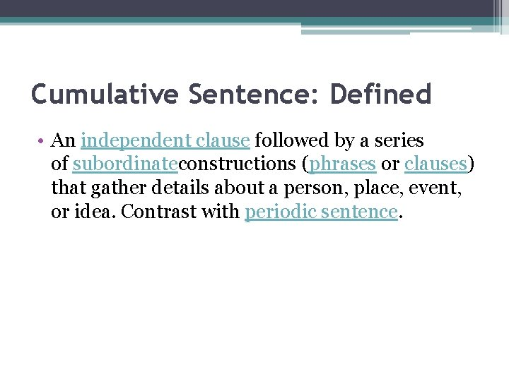 Cumulative Sentence: Defined • An independent clause followed by a series of subordinateconstructions (phrases