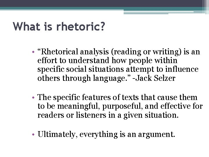 """What is rhetoric? • """"Rhetorical analysis (reading or writing) is an effort to understand"""