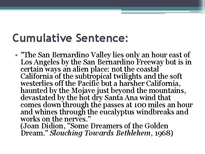 """Cumulative Sentence: • """"The San Bernardino Valley lies only an hour east of Los"""