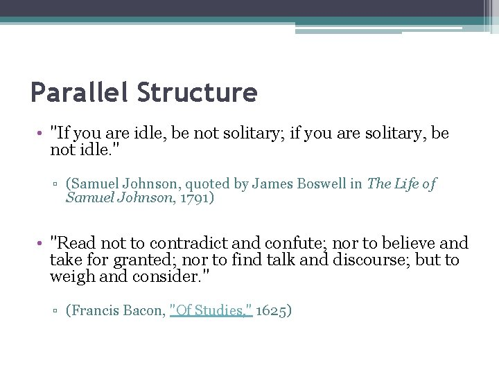 """Parallel Structure • """"If you are idle, be not solitary; if you are solitary,"""