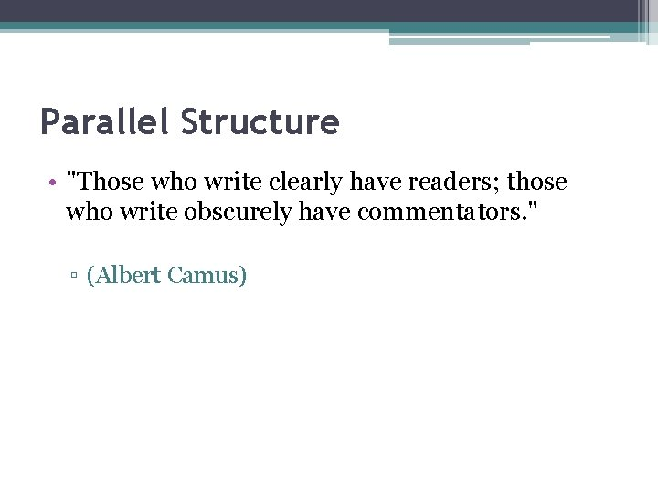 """Parallel Structure • """"Those who write clearly have readers; those who write obscurely have"""
