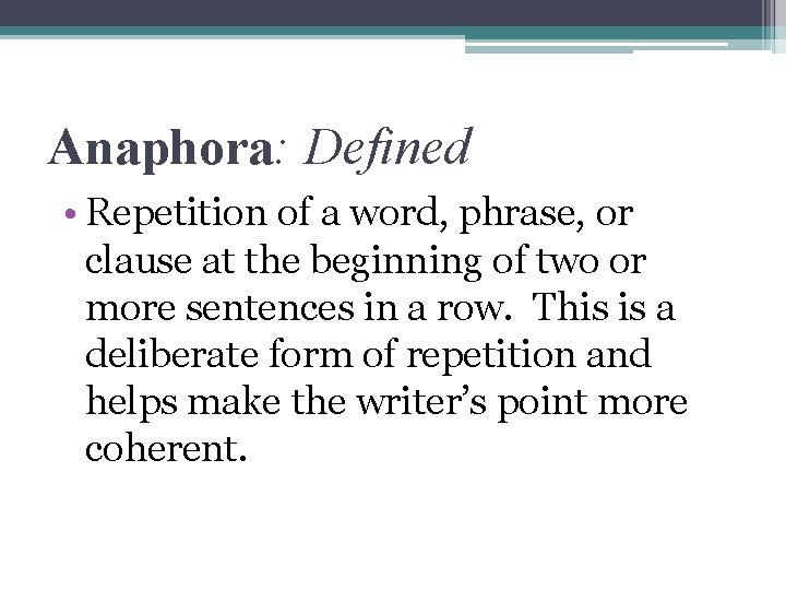Anaphora: Defined • Repetition of a word, phrase, or clause at the beginning of