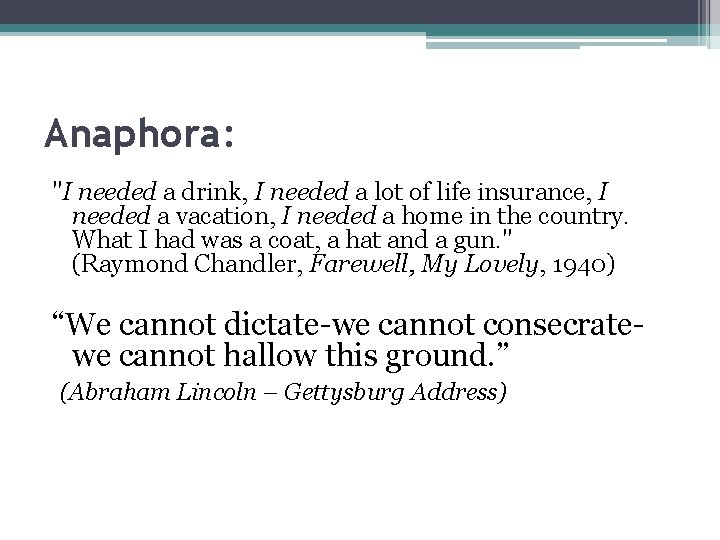 """Anaphora: """"I needed a drink, I needed a lot of life insurance, I needed"""