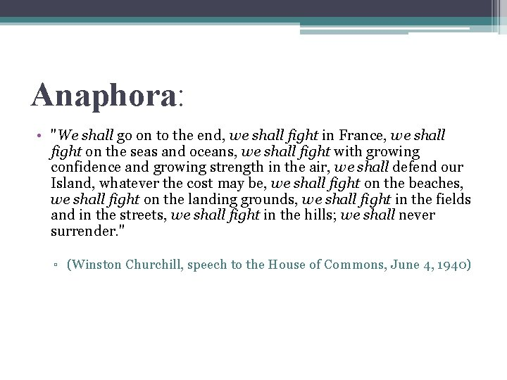 """Anaphora: • """"We shall go on to the end, we shall fight in France,"""