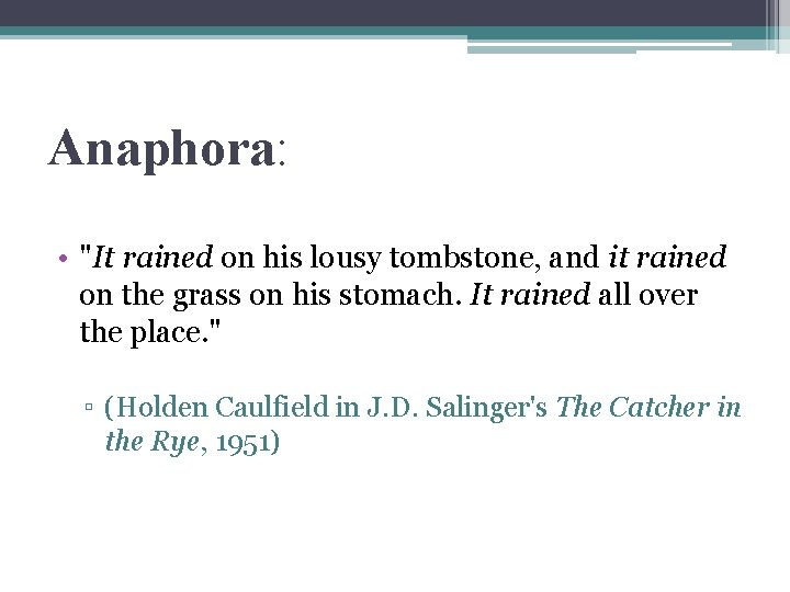 """Anaphora: • """"It rained on his lousy tombstone, and it rained on the grass"""