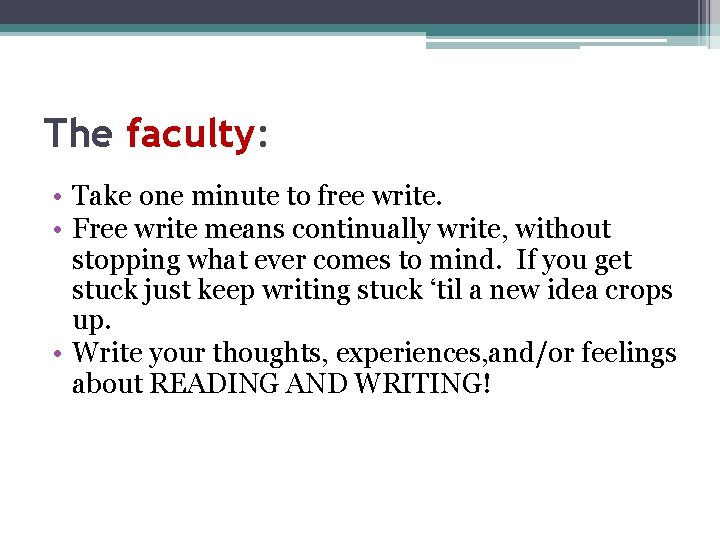 The faculty: • Take one minute to free write. • Free write means continually