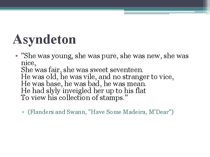 """Asyndeton • """"She was young, she was pure, she was new, she was nice,"""
