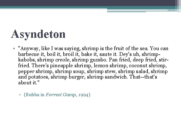 """Asyndeton • """"Anyway, like I was saying, shrimp is the fruit of the sea."""