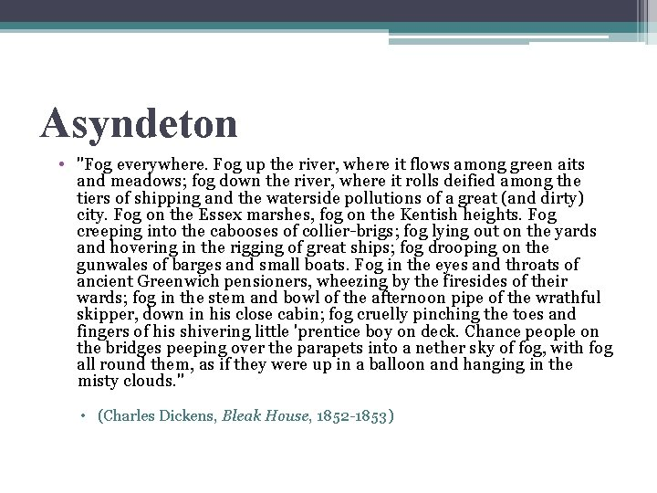 """Asyndeton • """"Fog everywhere. Fog up the river, where it flows among green aits"""
