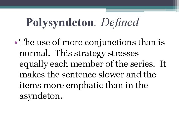 Polysyndeton: Defined • The use of more conjunctions than is normal. This strategy stresses