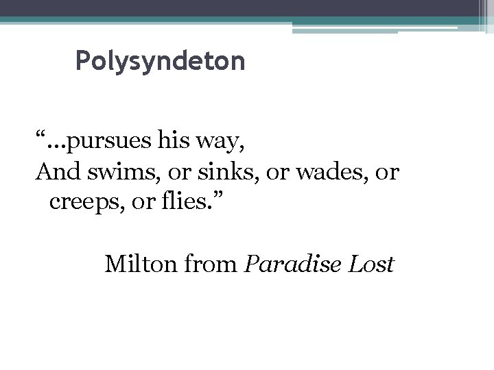 """Polysyndeton """"…pursues his way, And swims, or sinks, or wades, or creeps, or flies."""