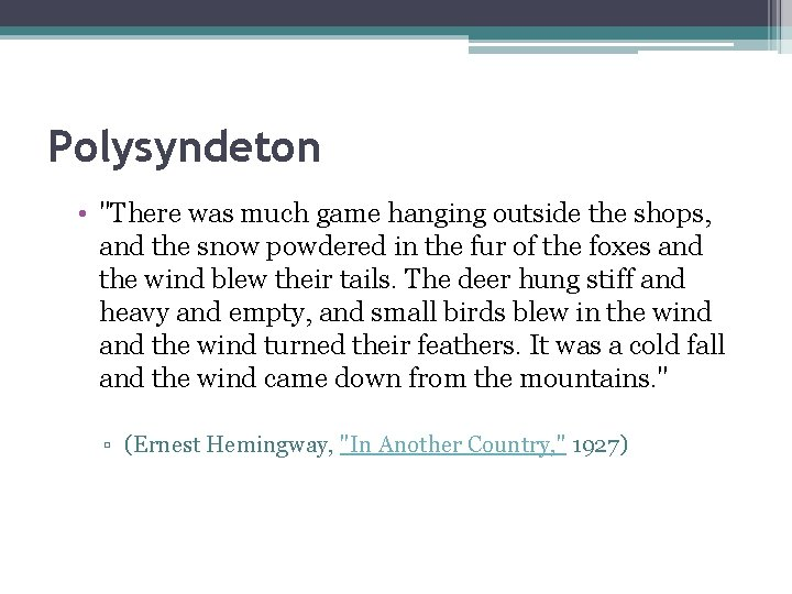 """Polysyndeton • """"There was much game hanging outside the shops, and the snow powdered"""