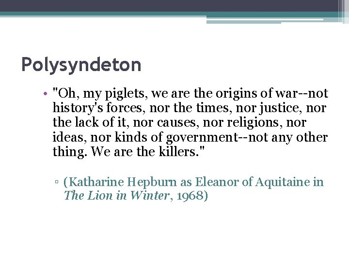"""Polysyndeton • """"Oh, my piglets, we are the origins of war--not history's forces, nor"""