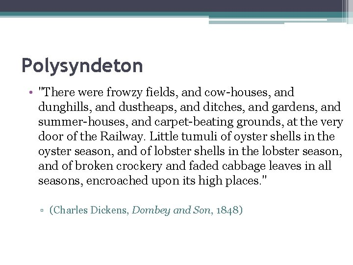 """Polysyndeton • """"There were frowzy fields, and cow-houses, and dunghills, and dustheaps, and ditches,"""