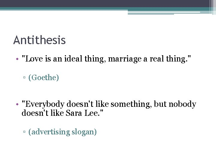 """Antithesis • """"Love is an ideal thing, marriage a real thing. """" ▫ (Goethe)"""
