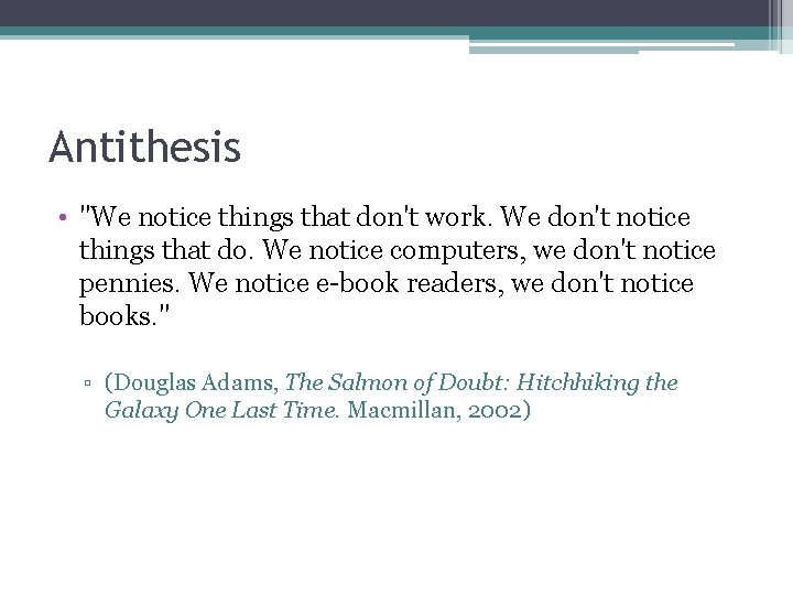 """Antithesis • """"We notice things that don't work. We don't notice things that do."""