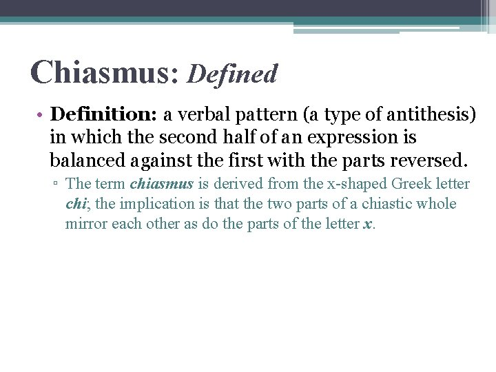 Chiasmus: Defined • Definition: a verbal pattern (a type of antithesis) in which the