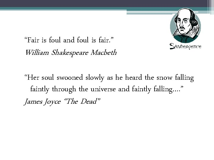 """""""Fair is foul and foul is fair. """" William Shakespeare Macbeth """"Her soul swooned"""