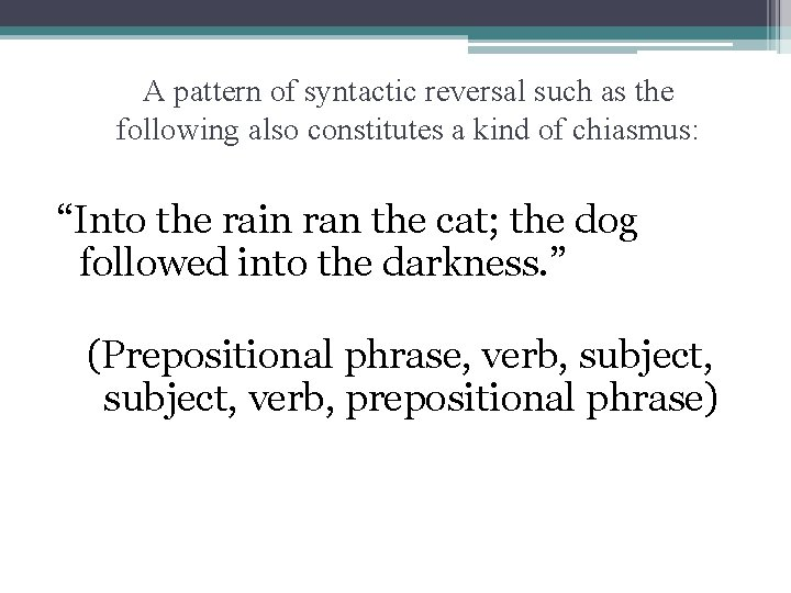 A pattern of syntactic reversal such as the following also constitutes a kind of