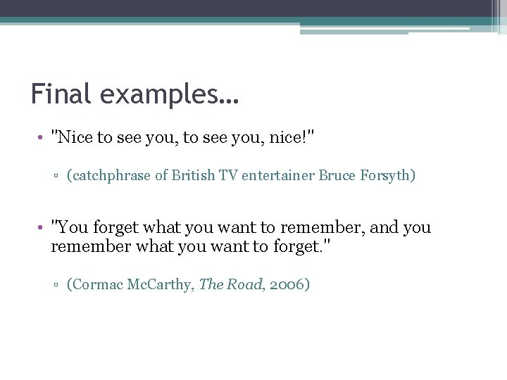 """Final examples… • """"Nice to see you, nice!"""" ▫ (catchphrase of British TV entertainer"""