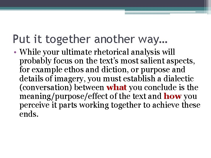 Put it together another way… • While your ultimate rhetorical analysis will probably focus