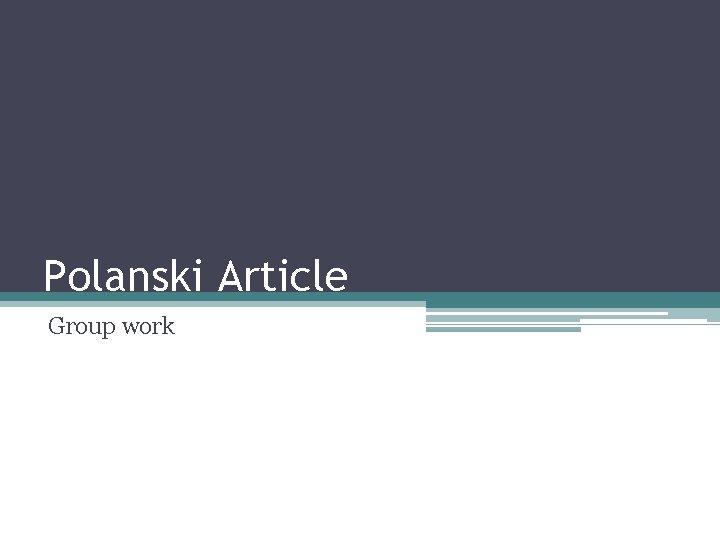 Polanski Article Group work