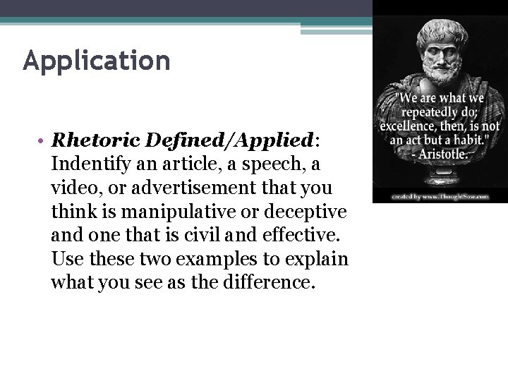 Application • Rhetoric Defined/Applied: Indentify an article, a speech, a video, or advertisement that
