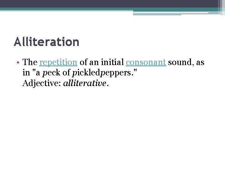 """Alliteration • The repetition of an initial consonant sound, as in """"a peck of"""