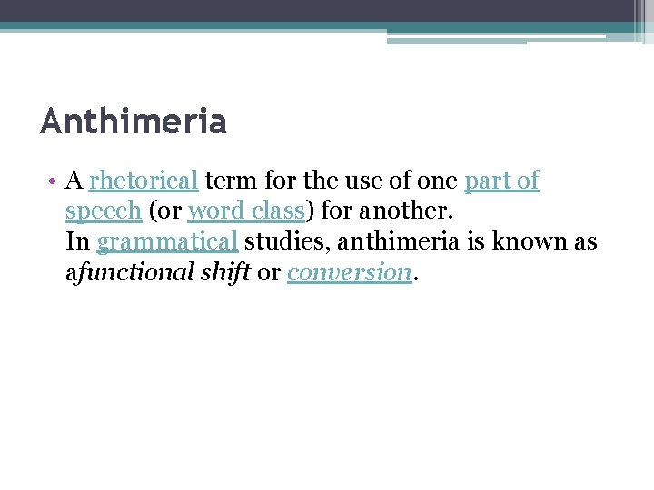 Anthimeria • A rhetorical term for the use of one part of speech (or