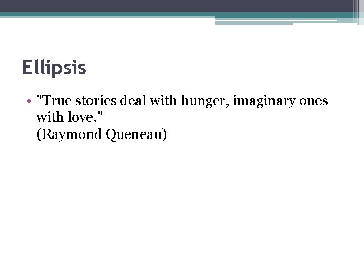 """Ellipsis • """"True stories deal with hunger, imaginary ones with love. """" (Raymond Queneau)"""