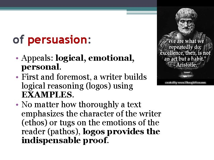 of persuasion: • Appeals: logical, emotional, personal. • First and foremost, a writer builds