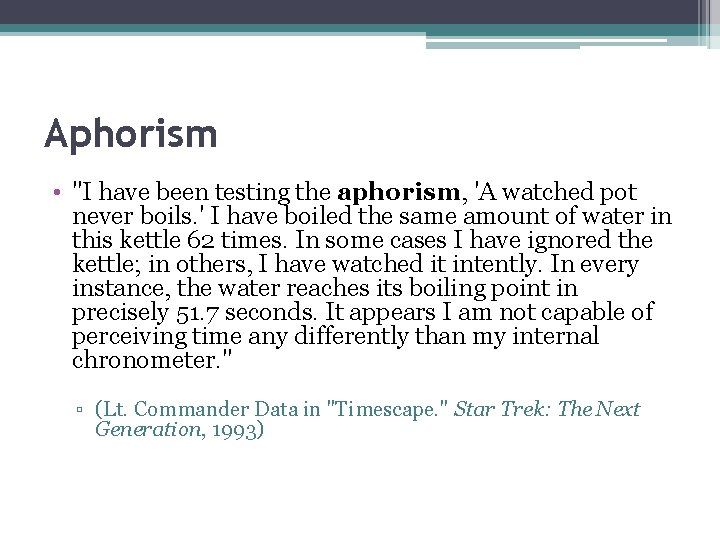 """Aphorism • """"I have been testing the aphorism, 'A watched pot never boils. '"""