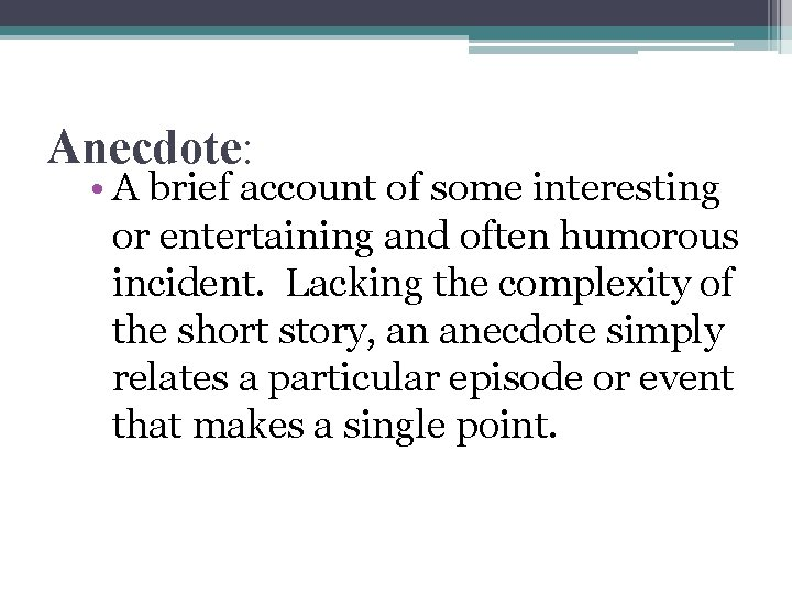 Anecdote: • A brief account of some interesting or entertaining and often humorous incident.