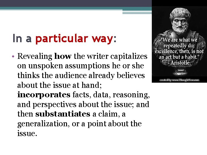 In a particular way: • Revealing how the writer capitalizes on unspoken assumptions he