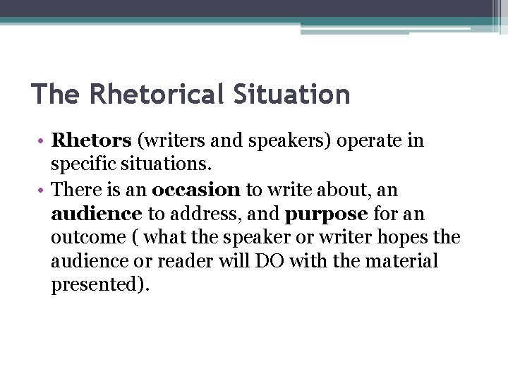 The Rhetorical Situation • Rhetors (writers and speakers) operate in specific situations. • There
