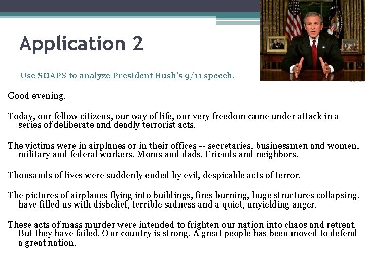 Application 2 Use SOAPS to analyze President Bush's 9/11 speech. Good evening. Today, our