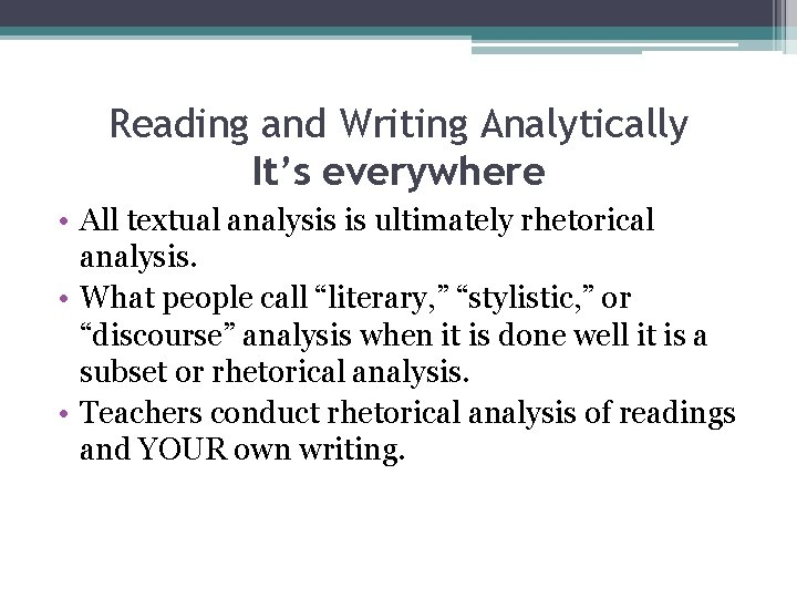 Reading and Writing Analytically It's everywhere • All textual analysis is ultimately rhetorical analysis.