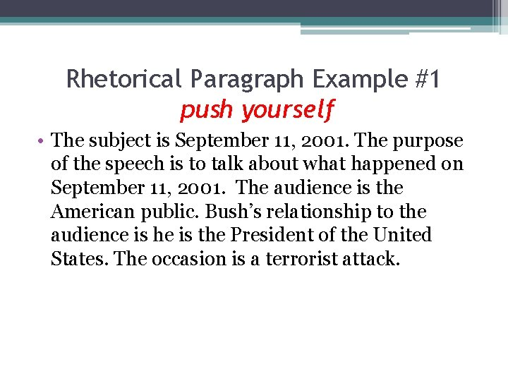 Rhetorical Paragraph Example #1 push yourself • The subject is September 11, 2001. The